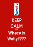 KEEP CALM AND Where is Wally???? - Personalised Poster large