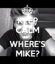 KEEP CALM AND WHERE'S MIKE? - Personalised Poster large