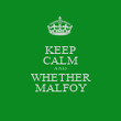 KEEP CALM AND WHETHER MALFOY - Personalised Poster large