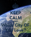 KEEP CALM AND Which City OF You Love? - Personalised Poster large
