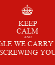 KEEP CALM AND WHiLE WE CARRY ON SCREWING YOU - Personalised Poster large