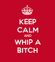 KEEP CALM AND WHIP A BITCH - Personalised Poster large