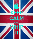 KEEP CALM AND WHIP IT - Personalised Poster large