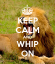 KEEP CALM AND WHIP ON - Personalised Poster large