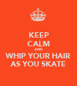 KEEP CALM AND WHIP YOUR HAIR AS YOU SKATE - Personalised Poster large