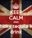 KEEP CALM AND whisky tequila ice drink - Personalised Poster large
