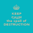 KEEP CALM and whisper the spell of DESTRUCTION - Personalised Poster large