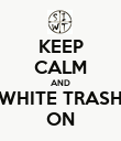 KEEP CALM AND WHITE TRASH ON - Personalised Poster large