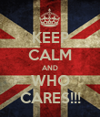 KEEP CALM AND WHO CARES!!! - Personalised Poster large