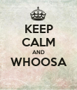 KEEP CALM AND WHOOSA  - Personalised Poster large