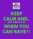 KEEP CALM AND.. WHY KEEP CALM WHEN YOU CAN RAVE!! - Personalised Poster large