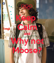 Keep  Calm and Why not Moose? - Personalised Poster large