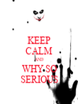 KEEP CALM AND WHY SO SERIOUS - Personalised Poster large