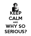 KEEP CALM AND WHY SO SERIOUS? - Personalised Poster large