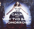 KEEP CALM AND WHY TVD BACK TOMORROW - Personalised Poster large
