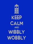 KEEP CALM AND WIBBLY WOBBLY - Personalised Poster large