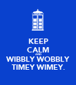 KEEP CALM AND WIBBLY WOBBLY TIMEY WIMEY. - Personalised Poster large
