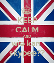 KEEP CALM AND wie kan  skypee?? - Personalised Poster large
