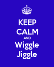 KEEP CALM AND Wiggle Jiggle - Personalised Poster large