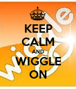 KEEP CALM AND WIGGLE ON - Personalised Poster large