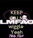 KEEP CALM AND wiggle  Yeah - Personalised Poster large