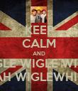 KEEP CALM AND WIGLE WIGLE WIGLE YEAH WIGLEWHIGLE - Personalised Poster large