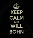 KEEP CALM AND WILL BOHN - Personalised Poster large