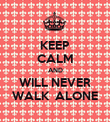 KEEP CALM AND WILL NEVER WALK  ALONE - Personalised Poster large