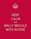 KEEP CALM AND WILLY WIGGLE WITH RUTHIE - Personalised Poster large