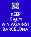 KEEP CALM AND WIN AGAINST BARCELONA - Personalised Poster large