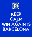 KEEP CALM AND WIN AGAINTS BARCELONA - Personalised Poster large