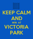 KEEP CALM AND WIN  AT VICTORIA PARK - Personalised Poster large