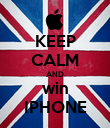 KEEP CALM AND win IPHONE - Personalised Poster large