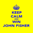 KEEP CALM AND WIN JOHN FISHER - Personalised Poster large