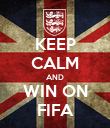 KEEP CALM AND WIN ON FIFA - Personalised Poster large