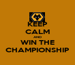 KEEP CALM AND WIN THE CHAMPIONSHIP - Personalised Poster large