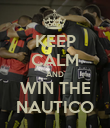 KEEP CALM AND WIN THE NAUTICO - Personalised Poster large
