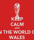 KEEP CALM AND WIN THE WORLD CUP WALES - Personalised Poster large