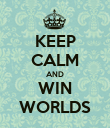 KEEP CALM AND WIN WORLDS - Personalised Poster large