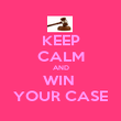 KEEP CALM AND WIN  YOUR CASE - Personalised Poster large