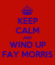 KEEP CALM AND WIND UP FAY MORRIS - Personalised Poster large