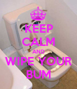 KEEP CALM AND WIPE YOUR BUM - Personalised Poster large