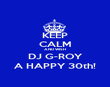 KEEP CALM AND WISH DJ G-ROY A HAPPY 30th! - Personalised Poster large