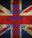 KEEP CALM AND Wish for 1D Tickets - Personalised Poster large