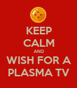 KEEP CALM AND WISH FOR A PLASMA TV - Personalised Poster large