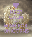 KEEP CALM AND WISH FOR  UNICORNS - Personalised Poster large