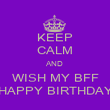 KEEP CALM AND WISH MY BFF HAPPY BIRTHDAY - Personalised Poster large
