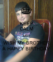 KEEP CALM AND  WISH MY BROTHER A HAPPY BIRTHDAY - Personalised Poster large
