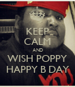 KEEP CALM AND WISH POPPY HAPPY B DAY - Personalised Poster large