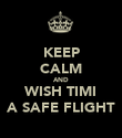 KEEP CALM AND WISH TIMI A SAFE FLIGHT - Personalised Poster large